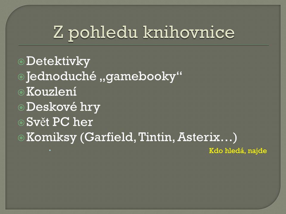 """ Detektivky  Jednoduché """"gamebooky  Kouzlení  Deskové hry  Sv ě t PC her  Komiksy (Garfield, Tintin, Asterix…)  Kdo hledá, najde"""