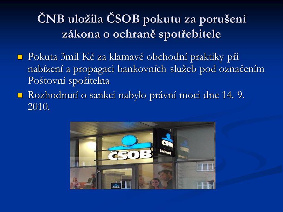 ČNB uložila ČSOB pokutu za porušení zákona o ochraně spotřebitele Pokuta 3mil Kč za klamavé obchodní praktiky při nabízení a propagaci bankovních služ