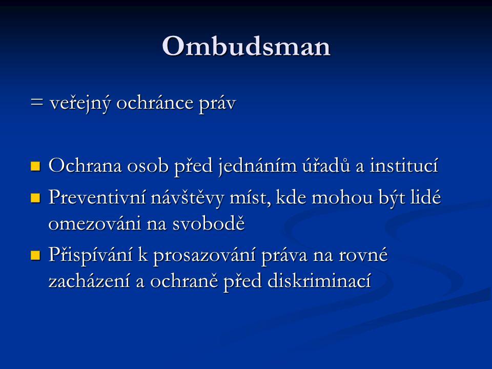 Ombudsman = veřejný ochránce práv Ochrana osob před jednáním úřadů a institucí Ochrana osob před jednáním úřadů a institucí Preventivní návštěvy míst,