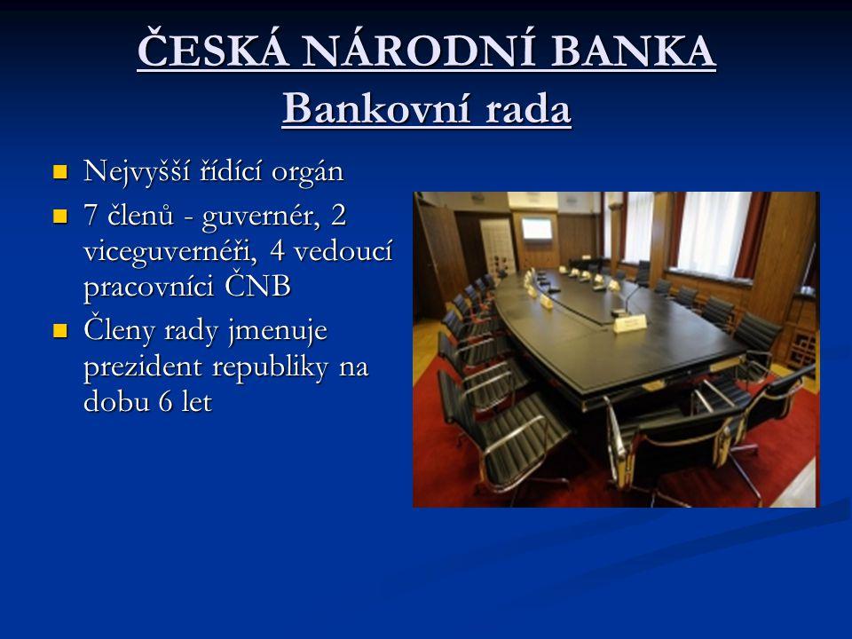 ČESKÁ NÁRODNÍ BANKA Bankovní rada Nejvyšší řídící orgán Nejvyšší řídící orgán 7 členů - guvernér, 2 viceguvernéři, 4 vedoucí pracovníci ČNB 7 členů -