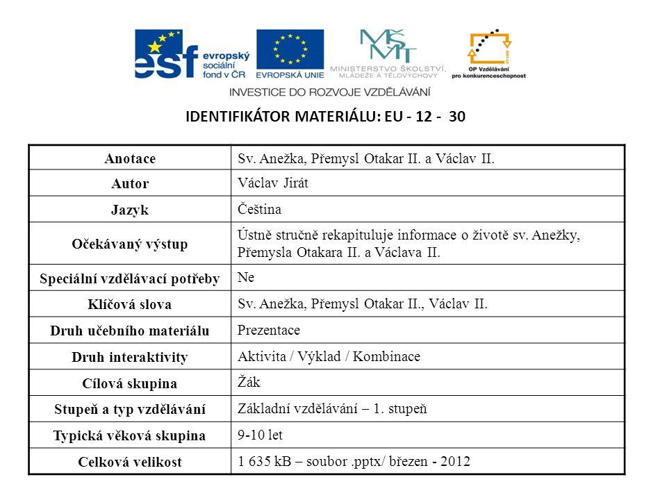 IDENTIFIKÁTOR MATERIÁLU: EU - 12 - 30 AnotaceSv. Anežka, Přemysl Otakar II.