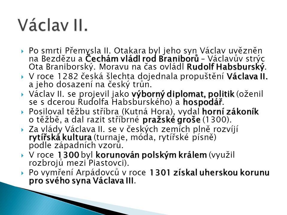 Čechám vládl rod Braniborů Rudolf Habsburský  Po smrti Přemysla II. Otakara byl jeho syn Václav uvězněn na Bezdězu a Čechám vládl rod Braniborů – Vác