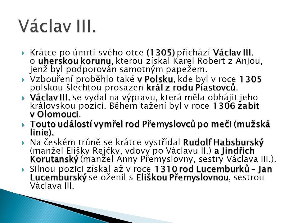 (1305) Václav III.uherskou korunu  Krátce po úmrtí svého otce (1305) přichází Václav III.