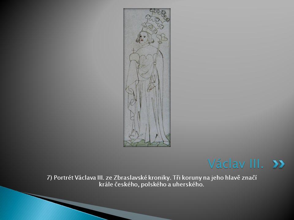 7) Portrét Václava III. ze Zbraslavské kroniky. Tři koruny na jeho hlavě značí krále českého, polského a uherského. Václav III.