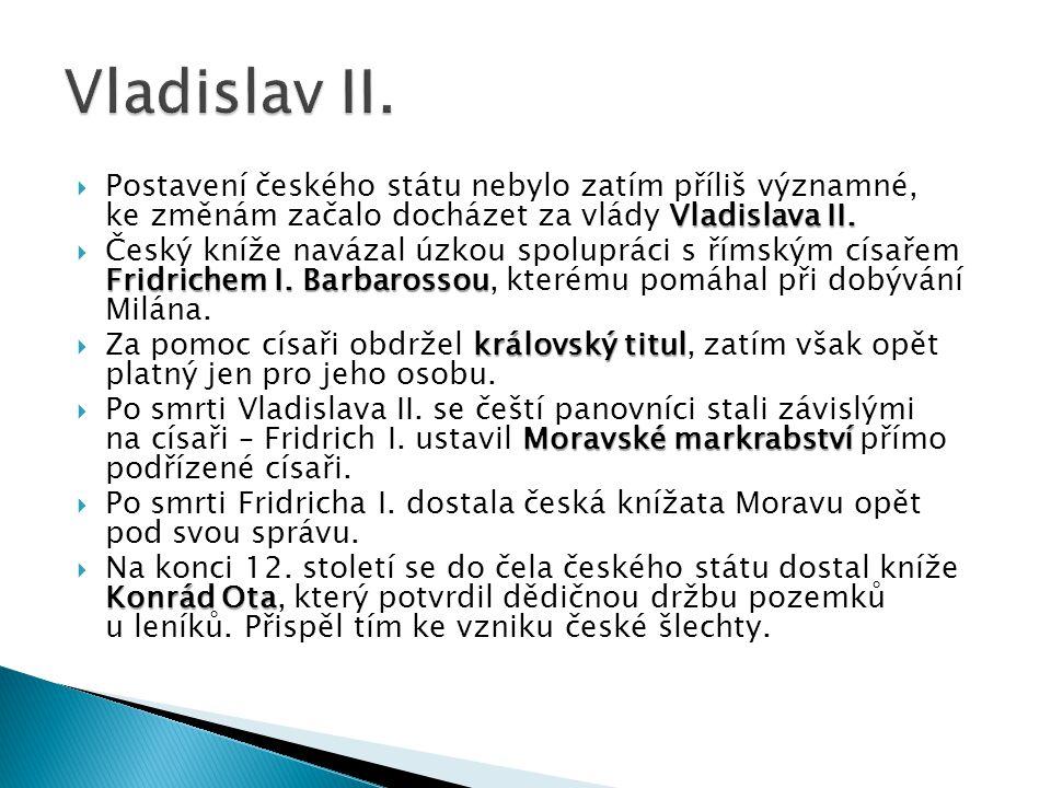 Vladislava II.  Postavení českého státu nebylo zatím příliš významné, ke změnám začalo docházet za vlády Vladislava II. Fridrichem I. Barbarossou  Č