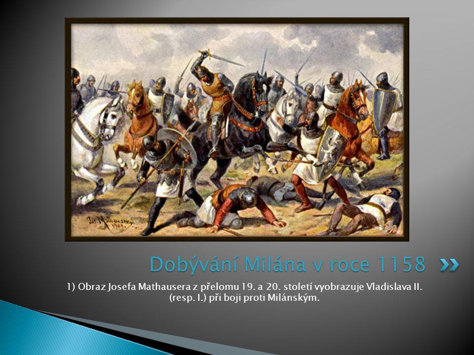 1) Obraz Josefa Mathausera z přelomu 19. a 20. století vyobrazuje Vladislava II. (resp. I.) při boji proti Milánským. Dobývání Milána v roce 1158
