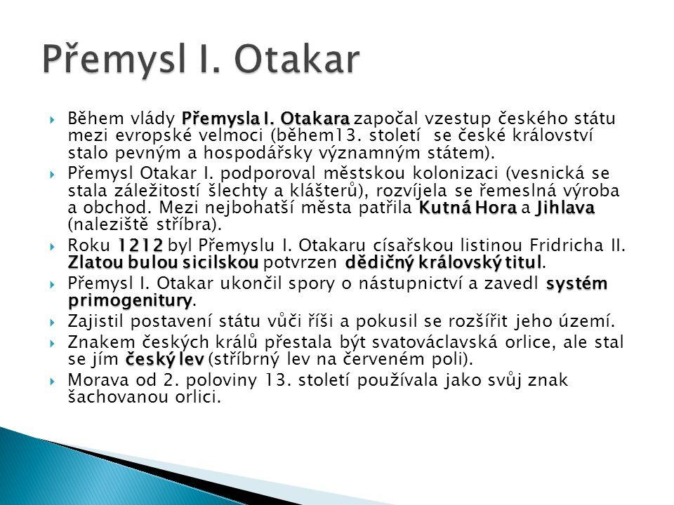 Přemysla I. Otakara  Během vlády Přemysla I. Otakara započal vzestup českého státu mezi evropské velmoci (během13. století se české království stalo