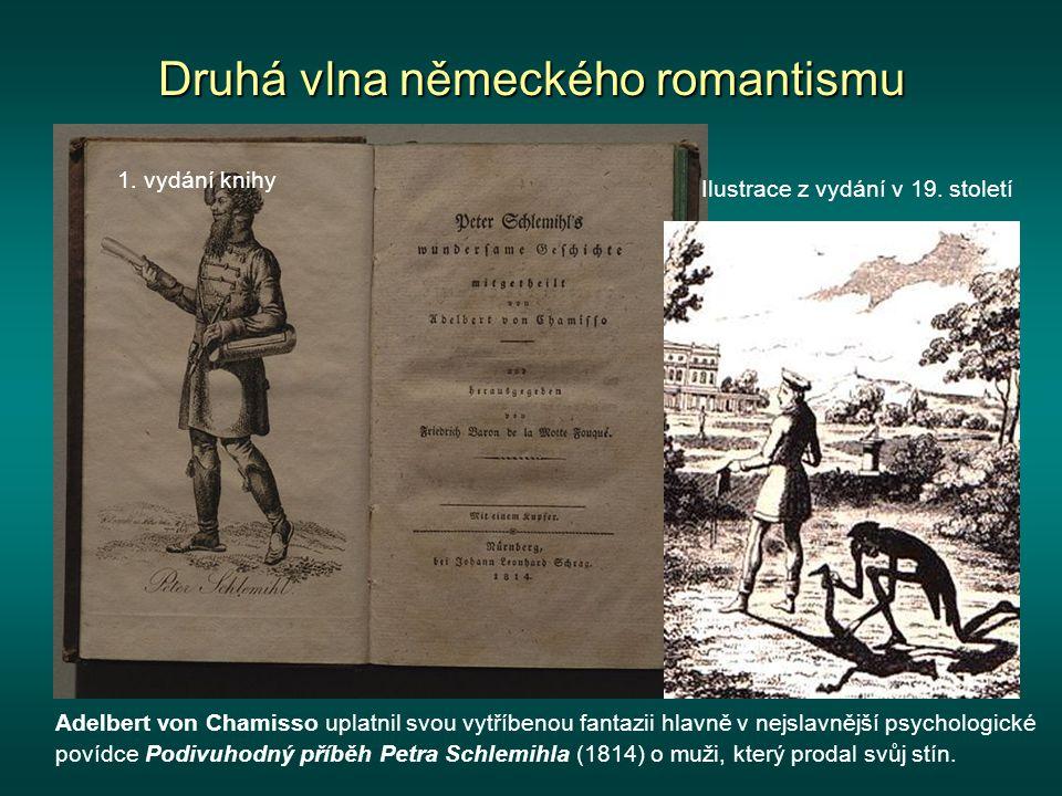 Druhá vlna německého romantismu Adelbert von Chamisso uplatnil svou vytříbenou fantazii hlavně v nejslavnější psychologické povídce Podivuhodný příběh Petra Schlemihla (1814) o muži, který prodal svůj stín.