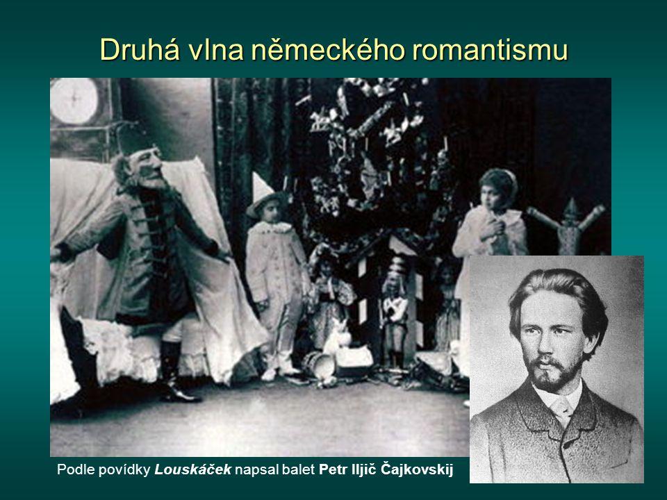 Druhá vlna německého romantismu Podle povídky Louskáček napsal balet Petr Iljič Čajkovskij