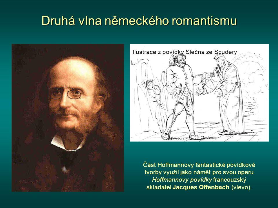 Druhá vlna německého romantismu Část Hoffmannovy fantastické povídkové tvorby využil jako námět pro svou operu Hoffmannovy povídky francouzský skladatel Jacques Offenbach (vlevo).