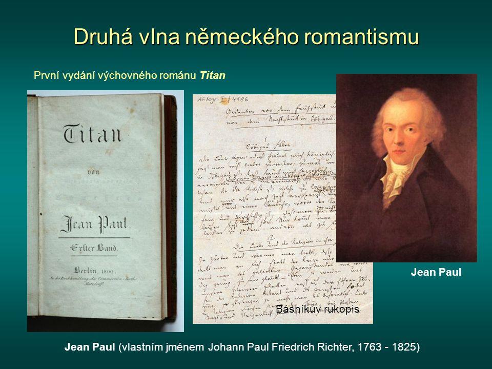 Druhá vlna německého romantismu Jean Paul (vlastním jménem Johann Paul Friedrich Richter, 1763 - 1825) Jean Paul Básníkův rukopis První vydání výchovného románu Titan