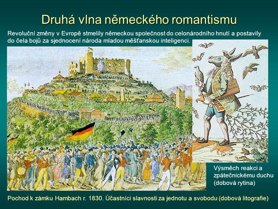 Druhá vlna německého romantismu Revoluční změny v Evropě stmelily německou společnost do celonárodního hnutí a postavily do čela bojů za sjednocení národa mladou měšťanskou inteligenci.