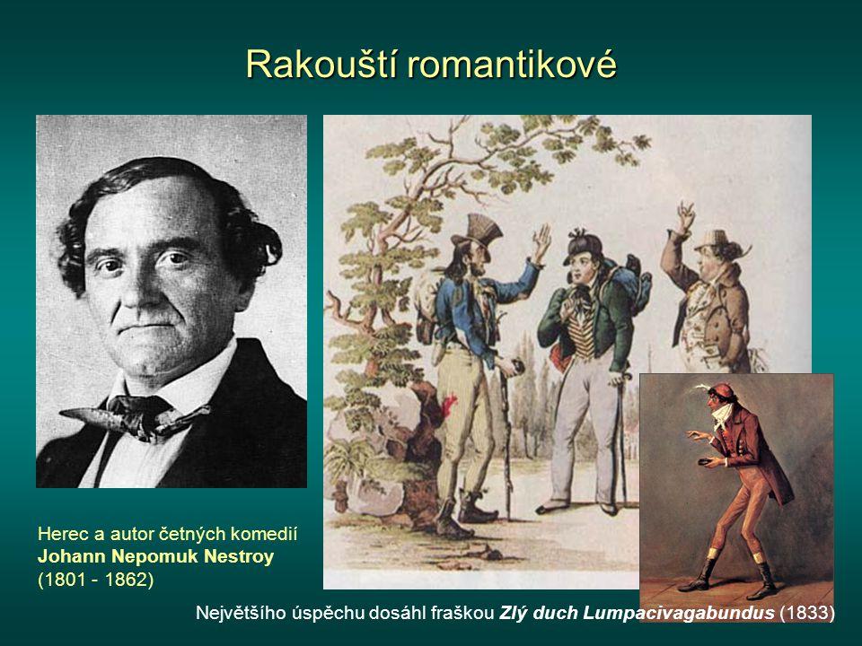Rakouští romantikové Herec a autor četných komedií Johann Nepomuk Nestroy (1801 - 1862) Největšího úspěchu dosáhl fraškou Zlý duch Lumpacivagabundus (1833)