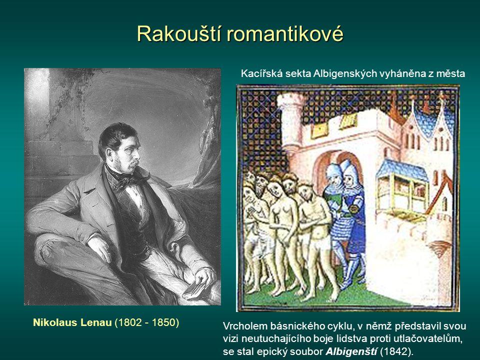 Rakouští romantikové Nikolaus Lenau (1802 - 1850) Vrcholem básnického cyklu, v němž představil svou vizi neutuchajícího boje lidstva proti utlačovatelům, se stal epický soubor Albigenští (1842).