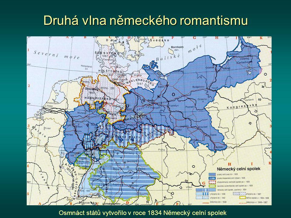 Druhá vlna německého romantismu Osmnáct států vytvořilo v roce 1834 Německý celní spolek