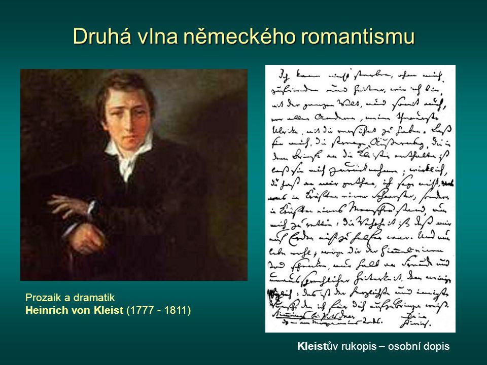 Druhá vlna německého romantismu Prozaik a dramatik Heinrich von Kleist (1777 - 1811) Kleistův rukopis – osobní dopis