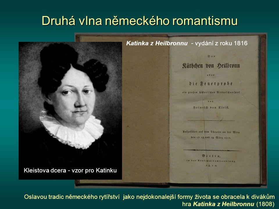Druhá vlna německého romantismu Kleistova dcera - vzor pro Katinku Oslavou tradic německého rytířství jako nejdokonalejší formy života se obracela k divákům hra Katinka z Heilbronnu (1808) Katinka z Heilbronnu - vydání z roku 1816