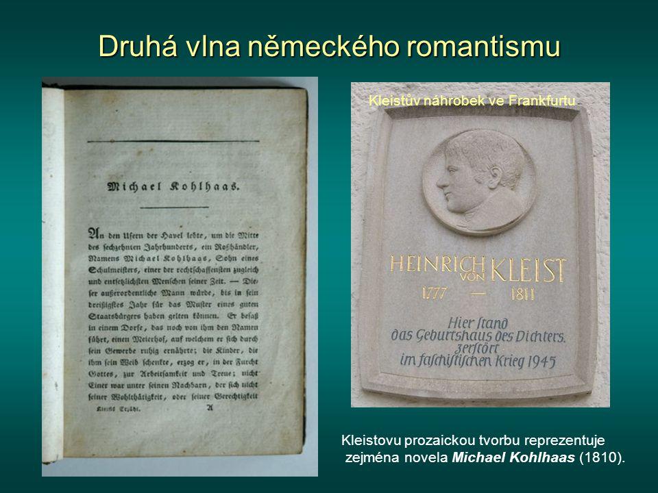 Druhá vlna německého romantismu Kleistův náhrobek ve Frankfurtu Kleistovu prozaickou tvorbu reprezentuje zejména novela Michael Kohlhaas (1810).
