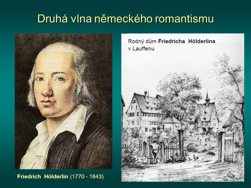 Druhá vlna německého romantismu Friedrich Hölderlin (1770 - 1843) Rodný dům Friedricha Hölderlina v Lauffenu