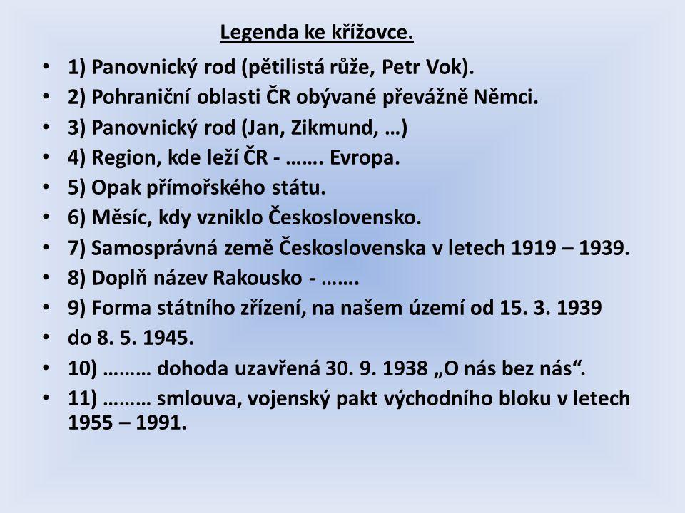 1) Panovnický rod (pětilistá růže, Petr Vok). 2) Pohraniční oblasti ČR obývané převážně Němci.