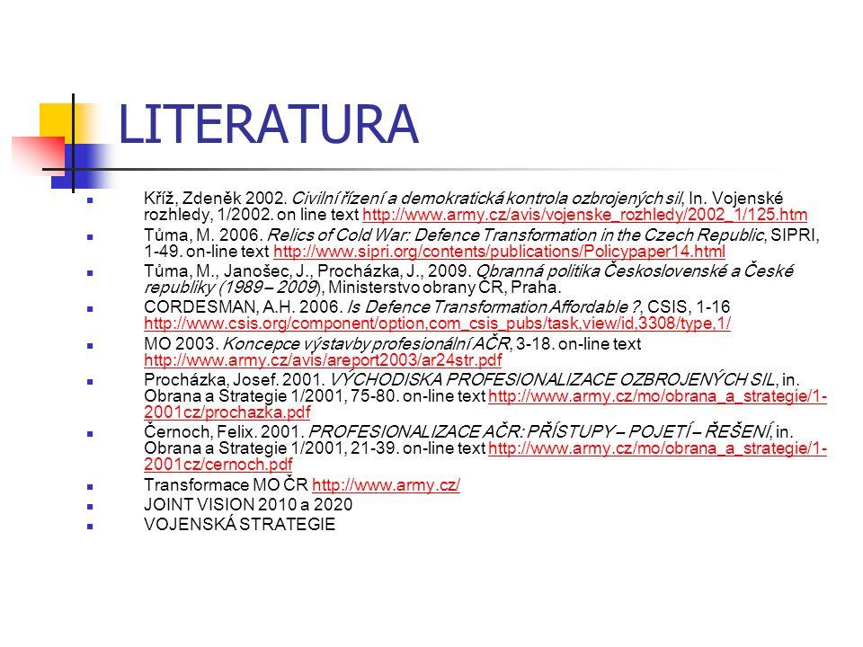 LITERATURA Kříž, Zdeněk 2002.Civilní řízení a demokratická kontrola ozbrojených sil, In.