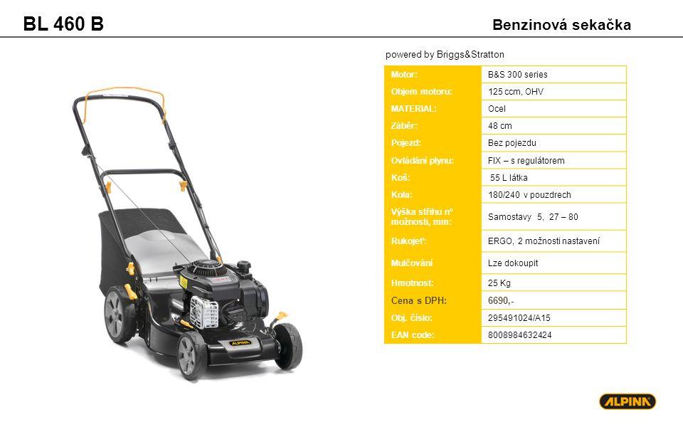 powered by Briggs&Stratton BL 460 SB Motor:B&S 300 series Objem motoru:125 ccm, OHV MATERIAL:Ocel Záběr:48 cm Pojezd:Zadních kol Ovládání plynu:FIX – s regulátorem Koš:HYBRID 55 L látka Kola:180/240 v pouzdrech Výška střihu n° možnosti, mm: Samostavy 5, 27 – 80 Rukojeť:ERGO, 2 možnosti nastavení MulčováníLze dokoupit Hmotnost:28 Kg Cena s DPH:7990,- Obj.