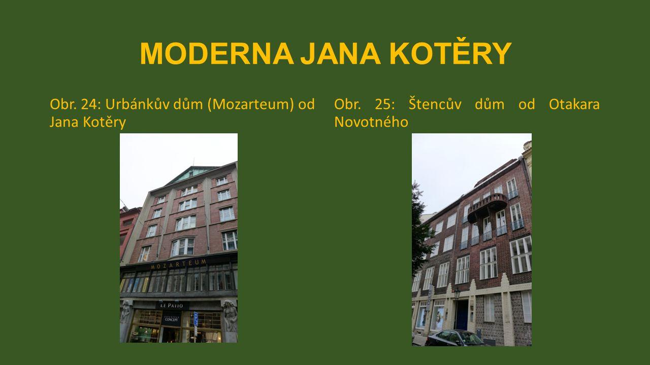 MODERNA JANA KOTĚRY Obr. 24: Urbánkův dům (Mozarteum) od Jana Kotěry Obr. 25: Štencův dům od Otakara Novotného