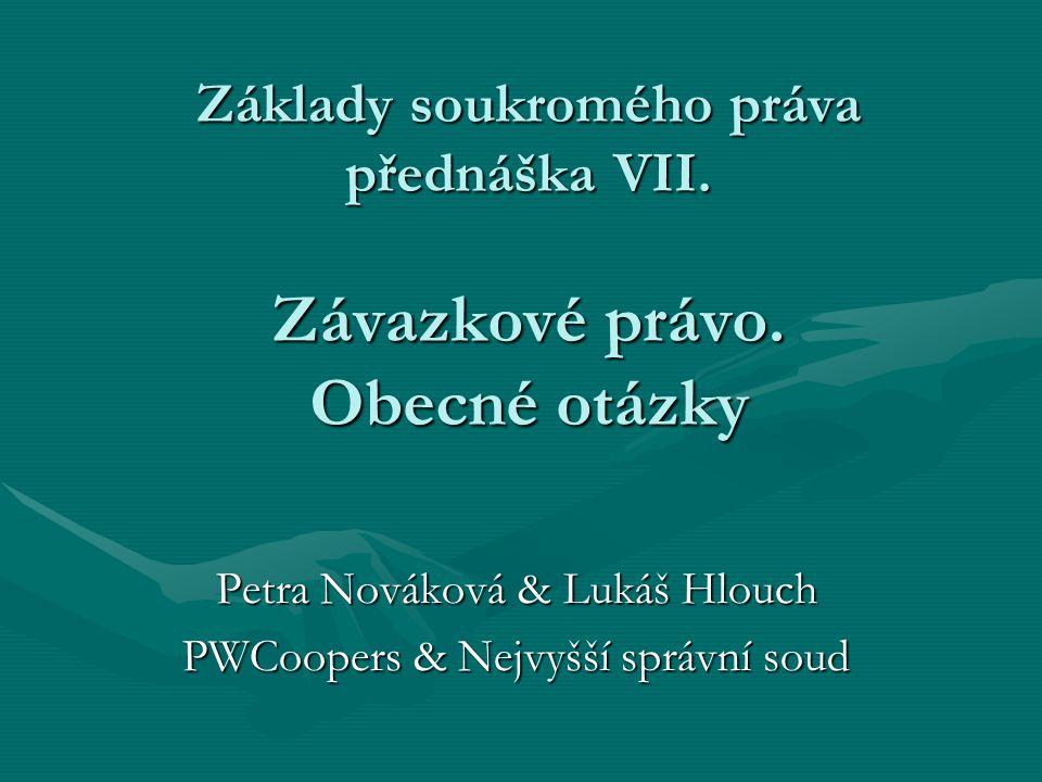 Základy soukromého práva přednáška VII. Závazkové právo. Obecné otázky Petra Nováková & Lukáš Hlouch PWCoopers & Nejvyšší správní soud