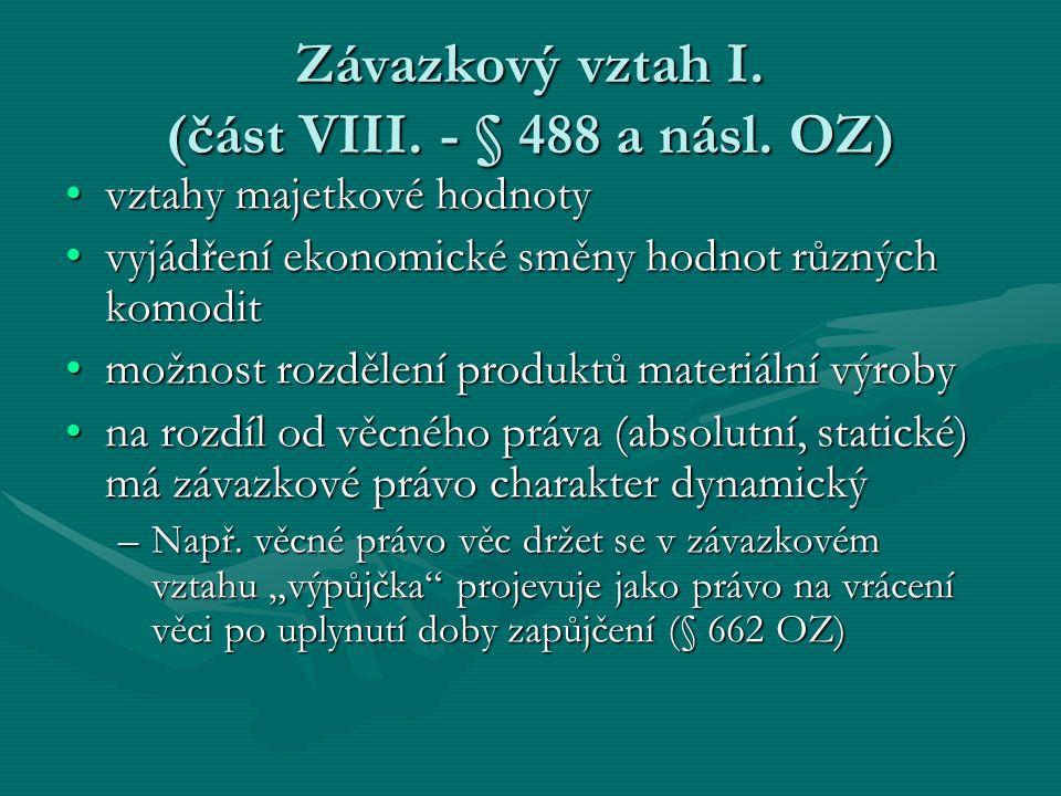 Závazkový vztah I. (část VIII. - § 488 a násl. OZ) vztahy majetkové hodnotyvztahy majetkové hodnoty vyjádření ekonomické směny hodnot různých komoditv