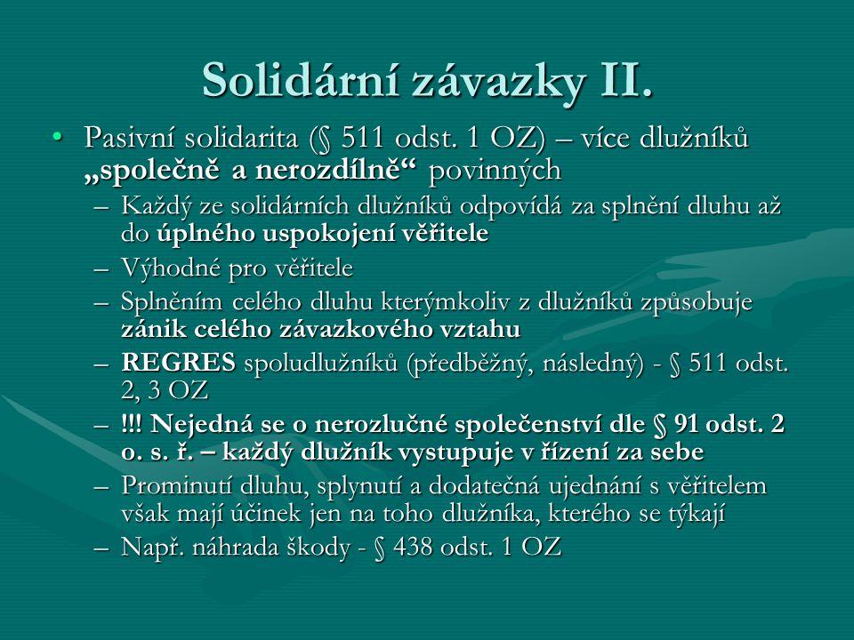 """Solidární závazky II. Pasivní solidarita (§ 511 odst. 1 OZ) – více dlužníků """"společně a nerozdílně"""" povinnýchPasivní solidarita (§ 511 odst. 1 OZ) – v"""