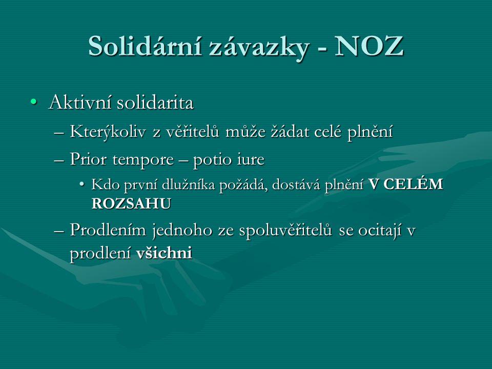 Solidární závazky - NOZ Aktivní solidaritaAktivní solidarita –Kterýkoliv z věřitelů může žádat celé plnění –Prior tempore – potio iure Kdo první dlužn