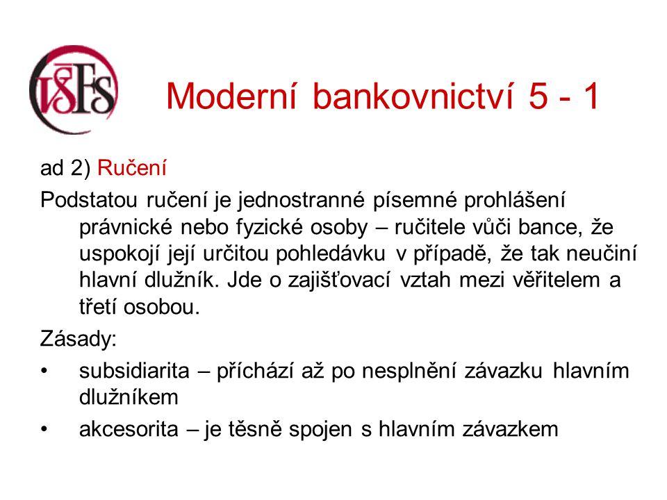 Moderní bankovnictví 5 - 1 U zaknihovaných cenných papírů: zástavní právo vzniká registrací u Centrálního depozitáře, příkaz k registraci může dát zástavní věřitel, dlužník nebo zástavce, příkaz k zániku smluvního zástavního práva může podat zástavní věřitel, dlužník nebo zástavce.