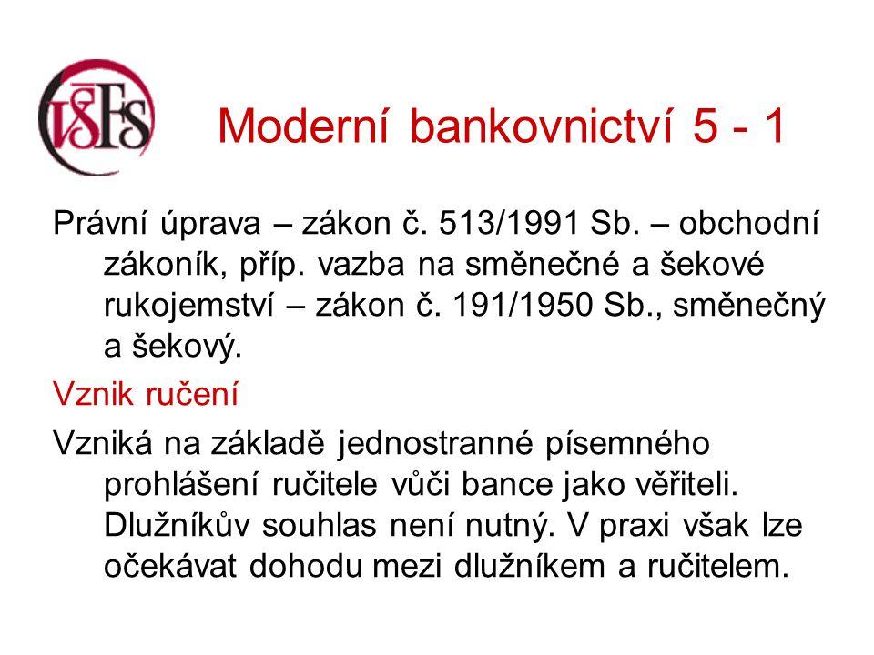 Moderní bankovnictví 5 - 1 Z prohlášení o ručení musí být zřejmé, za které závazky dlužníka se ručitel zaručuje.