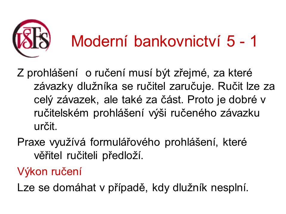 Moderní bankovnictví 5 - 1 Ručitel může vůči věřiteli uplatnit námitky, které může uplatňovat i původní dlužník.