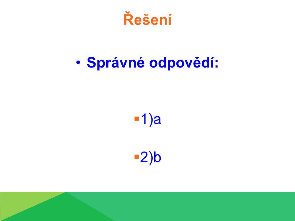 Řešení Správné odpovědí:  1)a  2)b