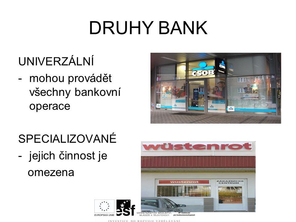 DRUHY BANK UNIVERZÁLNÍ -mohou provádět všechny bankovní operace SPECIALIZOVANÉ -jejich činnost je omezena