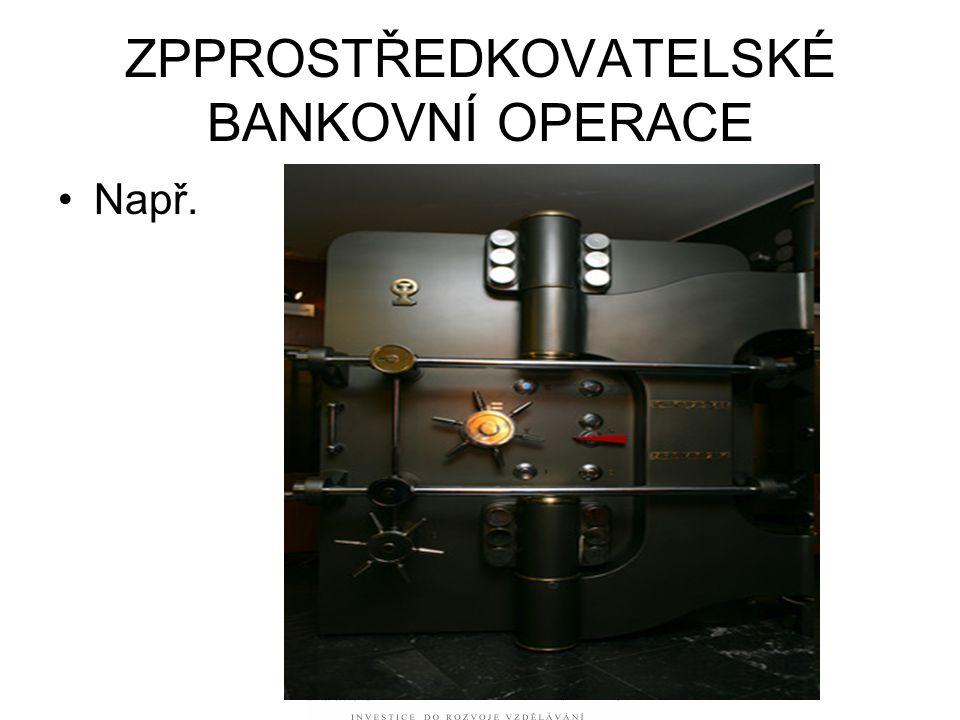 ZPPROSTŘEDKOVATELSKÉ BANKOVNÍ OPERACE Např.