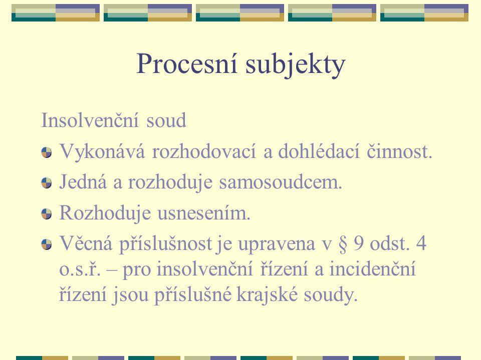 Procesní subjekty Insolvenční soud Vykonává rozhodovací a dohlédací činnost.