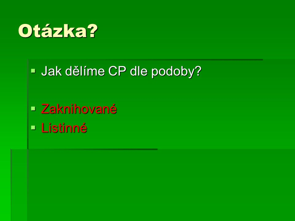 Otázka  Jak dělíme CP dle podoby  Zaknihované  Listinné