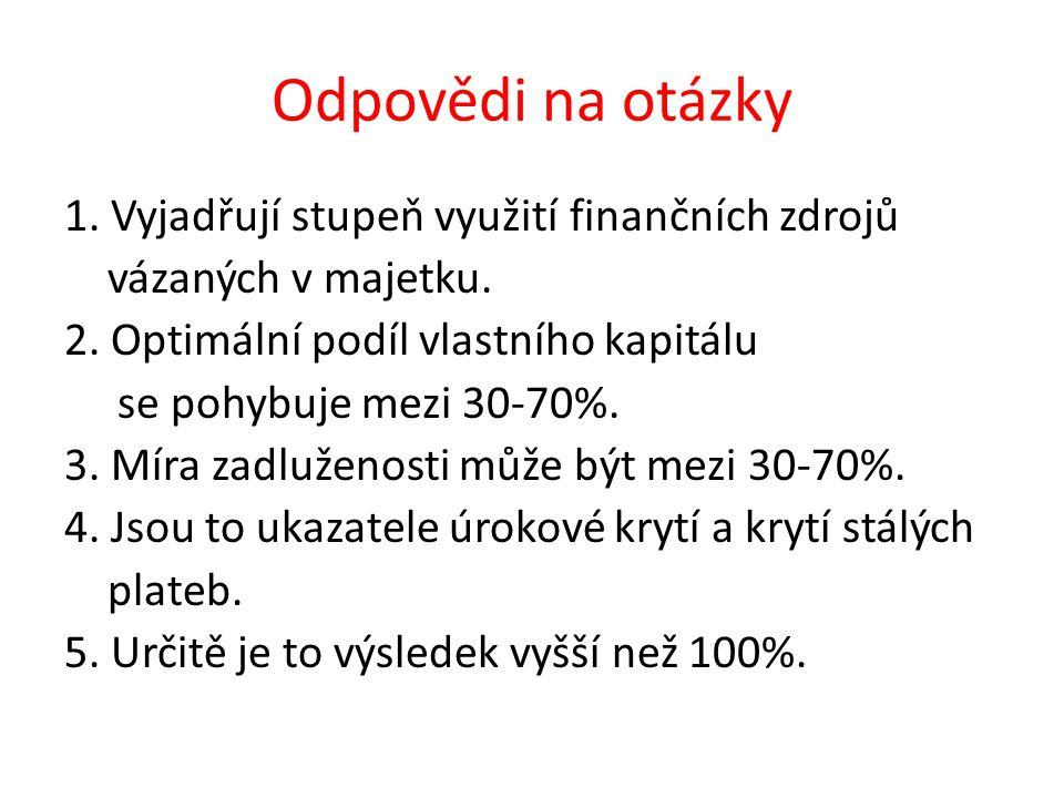 Odpovědi na otázky 1. Vyjadřují stupeň využití finančních zdrojů vázaných v majetku.