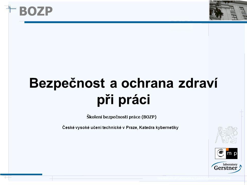 Department of Cybernetics, Czech Technical University BOZP – Úvod (1/2) Povinné školení / test BOZP  1.