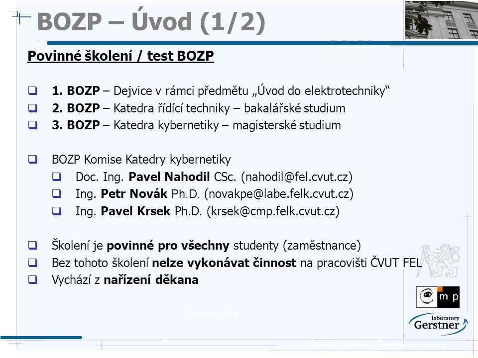 Department of Cybernetics, Czech Technical University BOZP – Úvod (2/2) Předpokládaný časový plán školení BOZP  Úvod  Stručný přehled bezpečnostních předpisů, pravidel, povinností zaměstnanců / studentů a zaměstnavatele (45min).