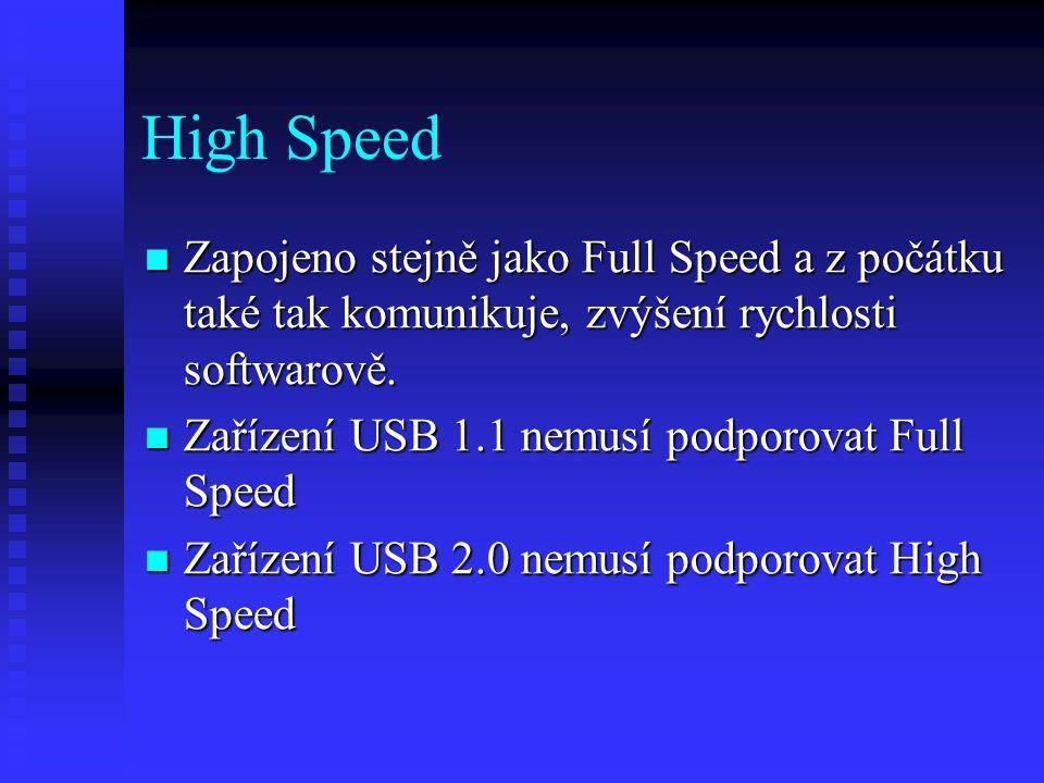 High Speed Zapojeno stejně jako Full Speed a z počátku také tak komunikuje, zvýšení rychlosti softwarově.