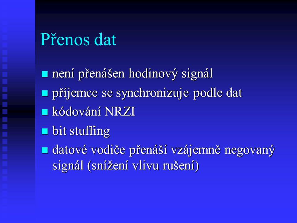 Přenos dat není přenášen hodinový signál není přenášen hodinový signál příjemce se synchronizuje podle dat příjemce se synchronizuje podle dat kódování NRZI kódování NRZI bit stuffing bit stuffing datové vodiče přenáší vzájemně negovaný signál (snížení vlivu rušení) datové vodiče přenáší vzájemně negovaný signál (snížení vlivu rušení)