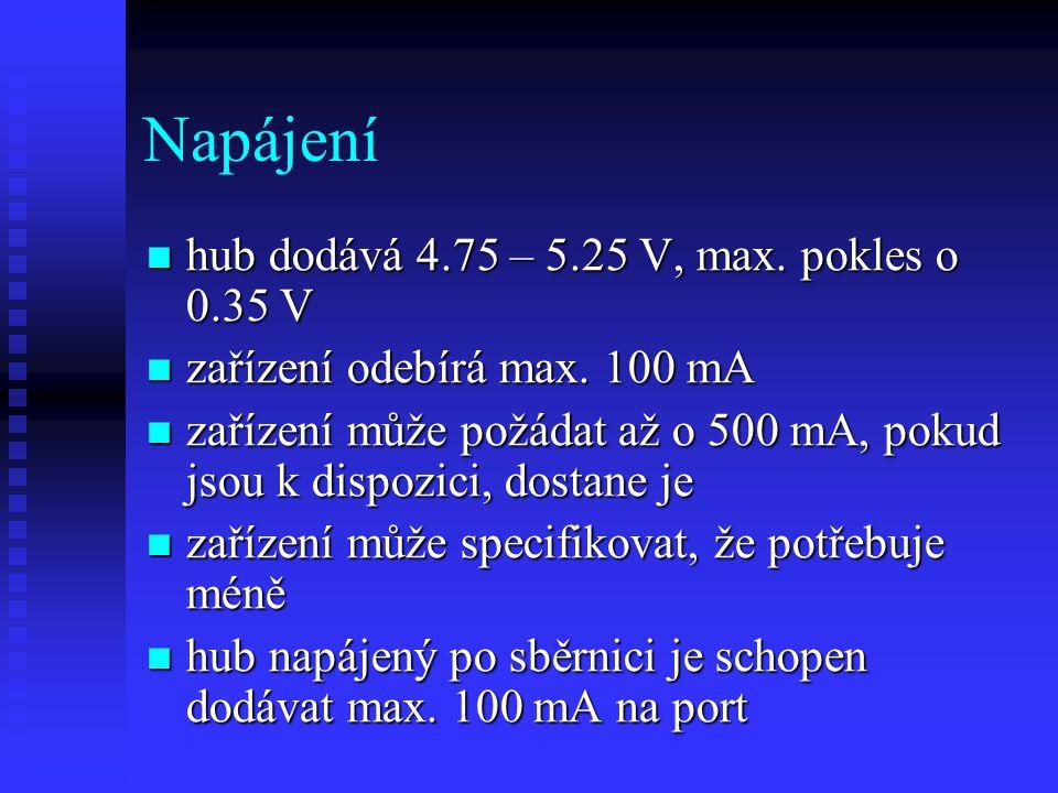 Napájení hub dodává 4.75 – 5.25 V, max. pokles o 0.35 V hub dodává 4.75 – 5.25 V, max. pokles o 0.35 V zařízení odebírá max. 100 mA zařízení odebírá m
