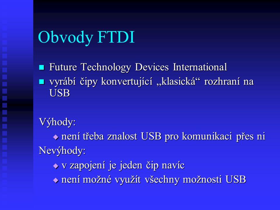 """Obvody FTDI Future Technology Devices International Future Technology Devices International vyrábí čipy konvertující """"klasická rozhraní na USB vyrábí čipy konvertující """"klasická rozhraní na USBVýhody:  není třeba znalost USB pro komunikaci přes ni Nevýhody:  v zapojení je jeden čip navíc  není možné využít všechny možnosti USB"""