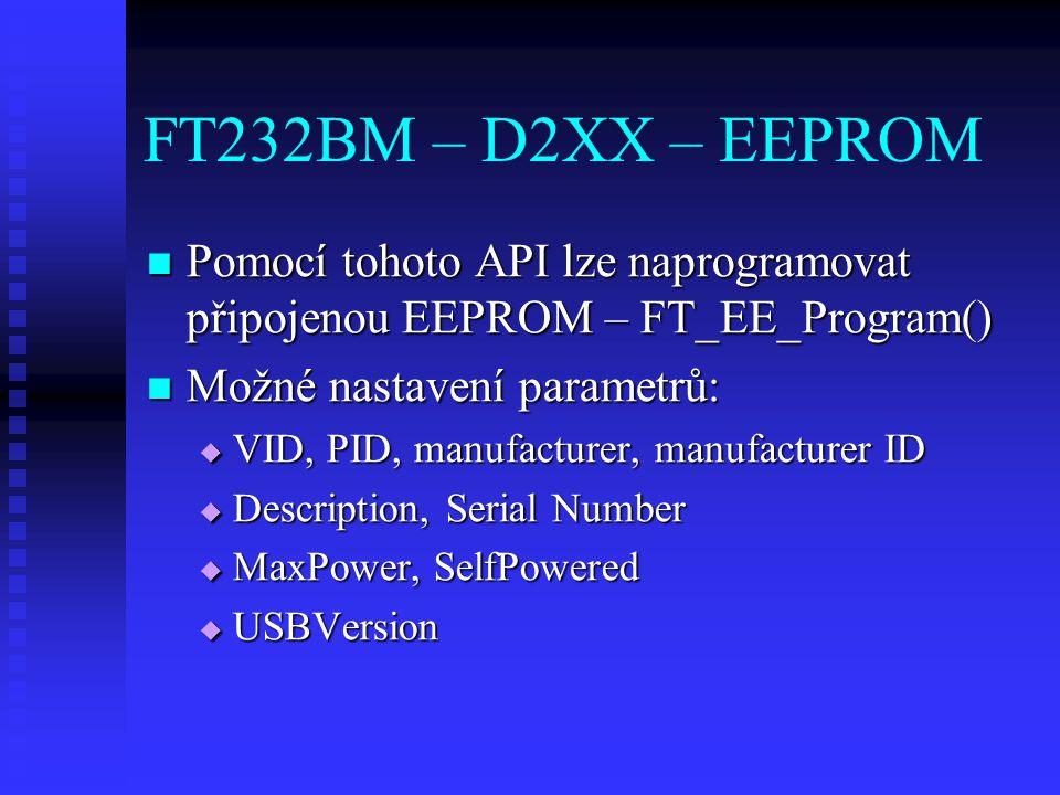 FT232BM – D2XX – EEPROM Pomocí tohoto API lze naprogramovat připojenou EEPROM – FT_EE_Program() Pomocí tohoto API lze naprogramovat připojenou EEPROM