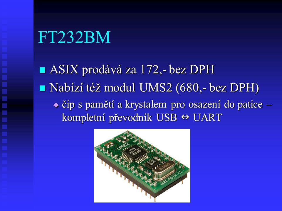 FT232BM ASIX prodává za 172,- bez DPH ASIX prodává za 172,- bez DPH Nabízí též modul UMS2 (680,- bez DPH) Nabízí též modul UMS2 (680,- bez DPH)  čip s pamětí a krystalem pro osazení do patice – kompletní převodník USB UART