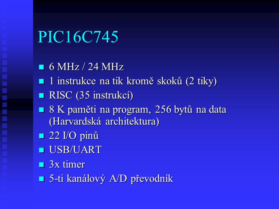 PIC16C745 6 MHz / 24 MHz 6 MHz / 24 MHz 1 instrukce na tik kromě skoků (2 tiky) 1 instrukce na tik kromě skoků (2 tiky) RISC (35 instrukcí) RISC (35 instrukcí) 8 K paměti na program, 256 bytů na data (Harvardská architektura) 8 K paměti na program, 256 bytů na data (Harvardská architektura) 22 I/O pinů 22 I/O pinů USB/UART USB/UART 3x timer 3x timer 5-ti kanálový A/D převodník 5-ti kanálový A/D převodník