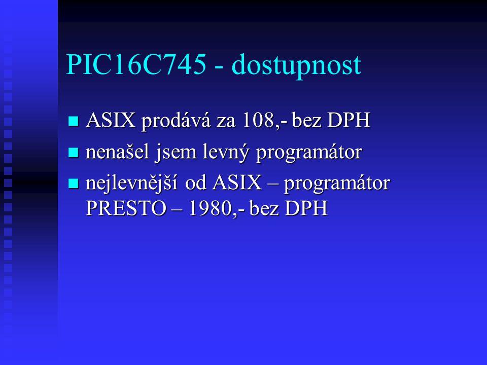 PIC16C745 - dostupnost ASIX prodává za 108,- bez DPH ASIX prodává za 108,- bez DPH nenašel jsem levný programátor nenašel jsem levný programátor nejlevnější od ASIX – programátor PRESTO – 1980,- bez DPH nejlevnější od ASIX – programátor PRESTO – 1980,- bez DPH